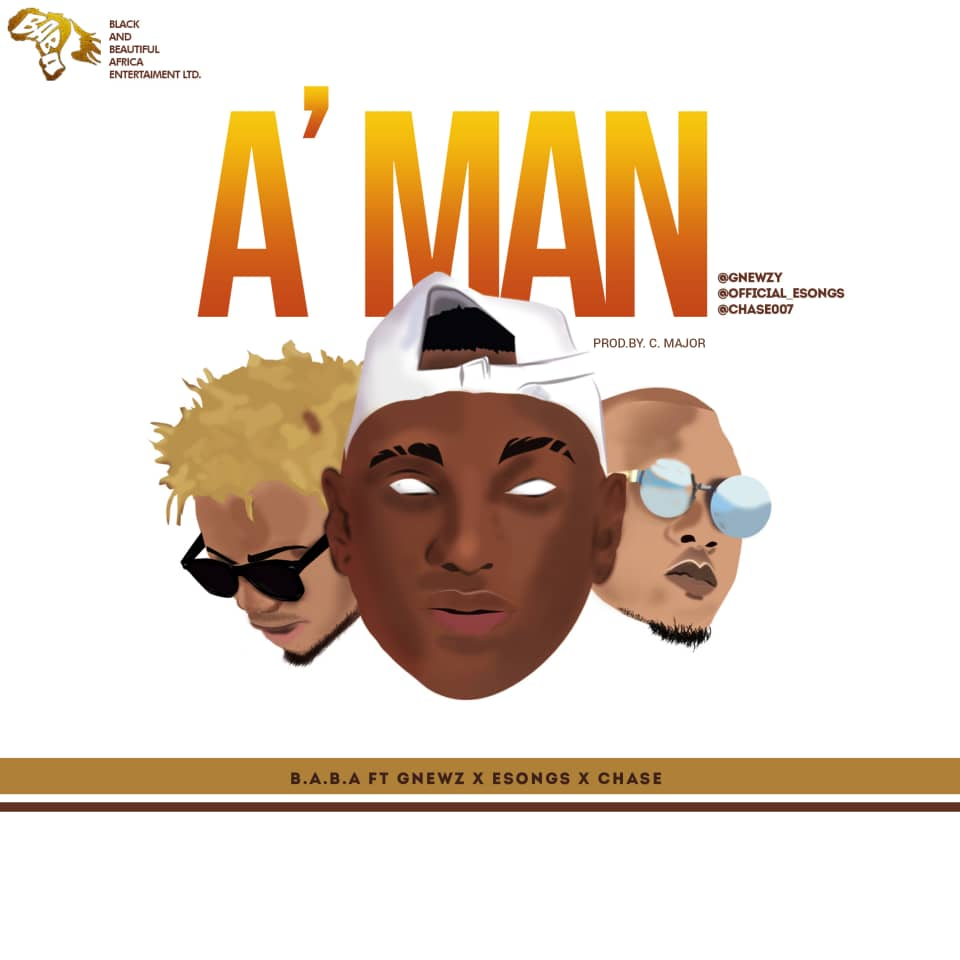 New single: A Man by Gnewz ft Esongs, and Chase