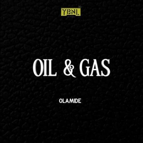 Olamide – Oil ft Gas (Prod. by Pheelz)