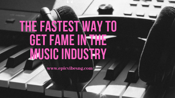 The fastest way to get fame in the music industry