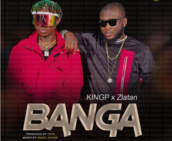 KingP ft. Zlatan – Banga (Prod. By Tefa)