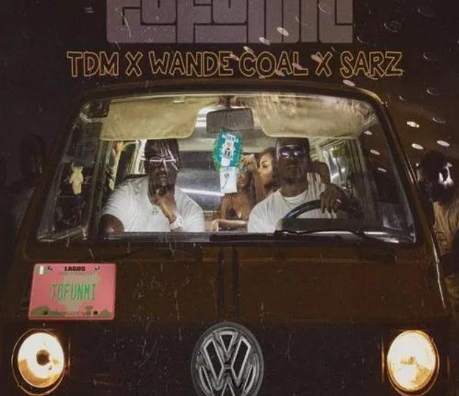 Music: TDM X Wande Coal X Sarz – Tofunmi